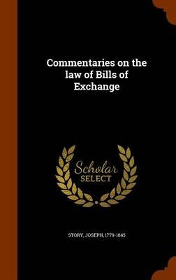 Commentaries on the Law of Bills of Exchange (Hardcover): Joseph Story