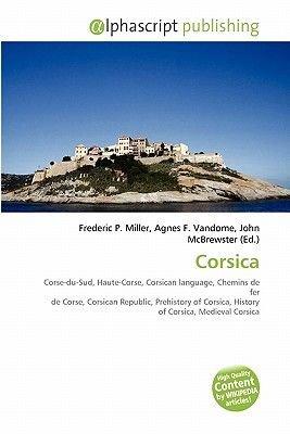 Corsica (Paperback): Frederic P. Miller, Agnes F. Vandome, John McBrewster