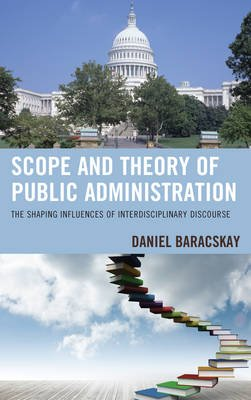 Scope and Theory of Public Administration - The Shaping Influences of Interdisciplinary Discourse (Electronic book text):...