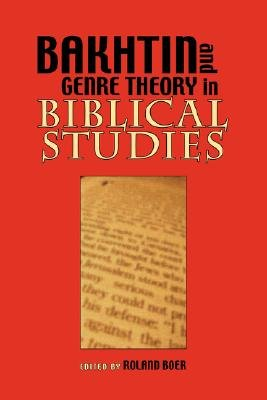 Bakhtin and Genre Theory in Biblical Studies (Paperback, Revised ed.): Roland Boer