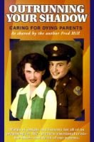 Outrunning Your Shadow: - Caring for Dying Parents (Paperback): Fred Hill