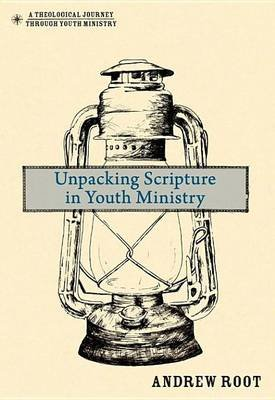 Unpacking Scripture in Youth Ministry (Electronic book text): Andrew Root
