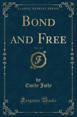 Bond and Free, Vol. 2 of 3 (Classic Reprint) (Paperback): Emily Jolly