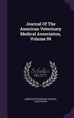Journal of the American Veterinary Medical Association, Volume 59 (Hardcover): American Veterinary Medical Association