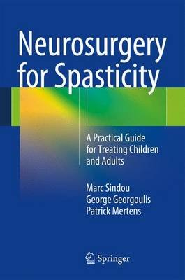 Neurosurgery for Spasticity - A Practical Guide for Treating Children and Adults (Mixed media product, 2014): Marc Sindou,...