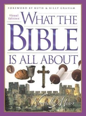 What the Bible is All About - Visual Edition (Paperback, New edition): Henrietta Mears