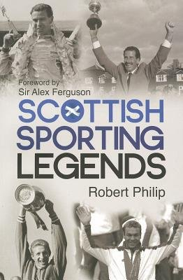 Scottish Sporting Legends (Paperback): Robert Philip