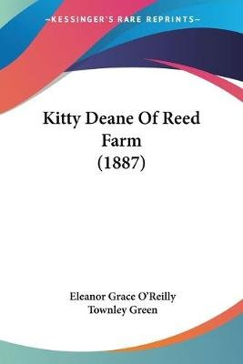 Kitty Deane of Reed Farm (1887) (Paperback): Eleanor Grace O'Reilly