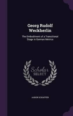 Georg Rudolf Weckherlin - The Embodiment of a Transitional Stage in German Metrics (Hardcover): Aaron Schaffer