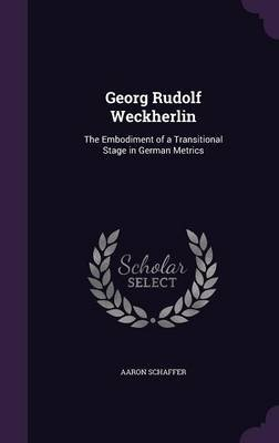 Georg Rudolf Weckherlin - The Embodiment of a Transitional Stage in German Metrics (Hardcover): Aaron Schaffer