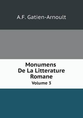 Monumens de La Litterature Romane Volume 3 (French, Paperback): A F Gatien-Arnoult
