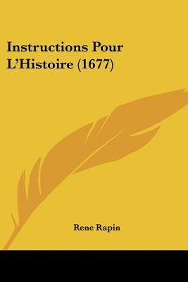 Instructions Pour L'Histoire (1677) (English, French, Paperback): Rene Rapin