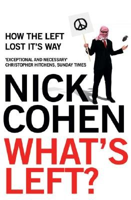 What's Left? - How the Left Lost its Way (Paperback, Updated): Nick Cohen