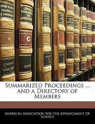 Summarized Proceedings ... and a Directory of Members (Paperback): Association For the Advancement American Association for the...