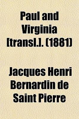 Paul and Virginia [Transl.]. (1881) (Paperback): Jacques-Henri Bernardin de Saint-Pierre