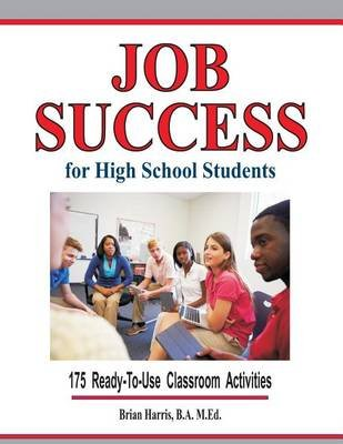 Job Success for High School Students (Paperback): Brian Harris
