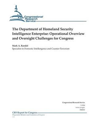 The Department of Homeland Security Intelligence Enterprise - Operational Overview and Oversight Challenges for Congress...
