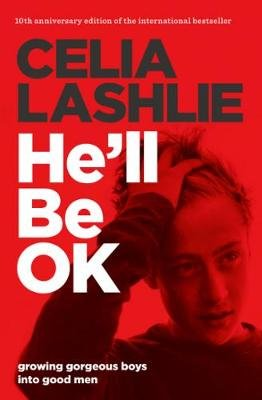 He'll Be OK - Growing Gorgeous Boys Into Good Men 10th Anniversary Edition (Paperback): Celia Lashlie