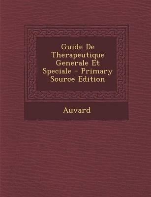 Guide de Therapeutique Generale Et Speciale (Danish, Paperback, Primary Source): Auvard