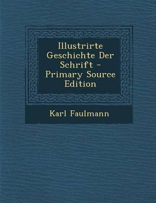 Illustrirte Geschichte Der Schrift (German, Paperback): Karl Faulmann