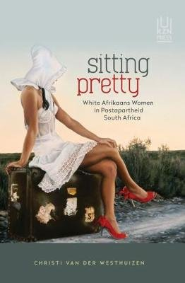 Sitting Pretty - White Afrikaans Women in Postapartheid South Africa (Paperback): Christi van der Westhuizen