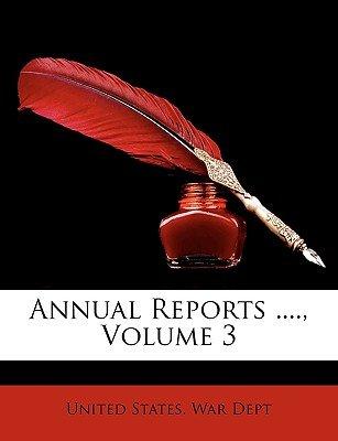 Annual Reports ...., Volume 3 (Paperback): States War Dept United States War Dept, United States. War Dept