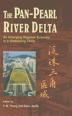 The Pan-Pearl River Delta - An Emerging Regional Economy in a Globalizing China (Hardcover): Y. Yeung, Jianfa Shen