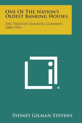 One of the Nation's Oldest Banking Houses - The Trenton Banking Company, 1804-1954 (Paperback): Sydney Gilman Stevens