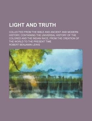 Light and Truth (Volume 22); Collected from the Bible and Ancient and Modern History, Containing the Universal History of the...