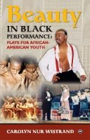 Beauty In Black Performance - Plays for African-American Youth (Paperback, Illustrated Ed): Carolyn Nur Wistrand