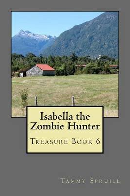 Isabella the Zombie Hunter - Treasure Book 6 (Paperback): Tammy Spruill