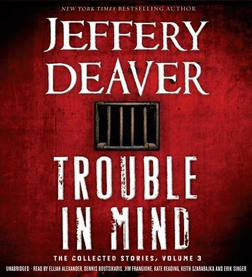 Trouble in Mind - The Collected Stories, Volume 3 (Standard format, CD): Jeffery Deaver