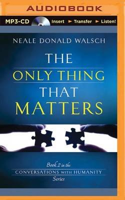 The Only Thing That Matters (MP3 format, CD): Neale Donald Walsch
