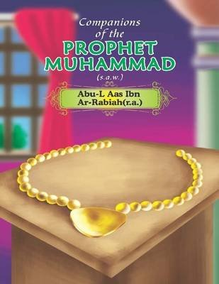 Companions of the Prophet Muhammad(s.a.w.)  Abu - L Aas Ibn Ar - Rabiah(r.a.) (Electronic book text): Portrait Publishing
