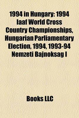1994 in Hungary - 1994 Iaaf World Cross Country Championships, Hungarian Parliamentary Election, 1994, 1993-94 Nemzeti Bajnoksg...