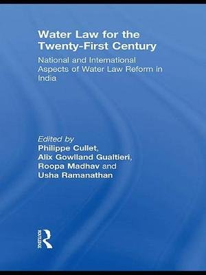 Water Law for the Twenty-First Century - National and International Aspects of Water Law Reform in India (Electronic book...