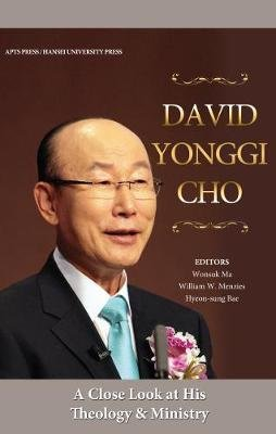 David Yonggi Cho - A Close Look at His Theology and Ministry (Paperback): Wonsuk Ma, William W. Menzies, Hyeon-Sung Bae