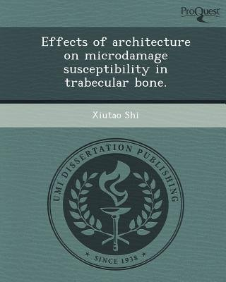 Effects of Architecture on Microdamage Susceptibility in Trabecular Bone (Paperback): Xiutao Shi