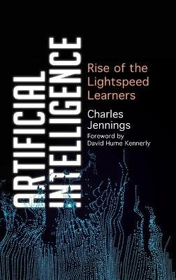 Artificial Intelligence - Rise of the Lightspeed Learners (Hardcover): Charles Jennings