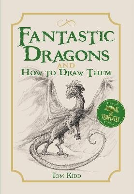 Fantastic Dragons and How to Draw Them (Paperback): Tom Kidd