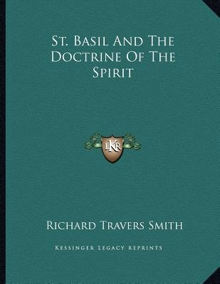 St. Basil and the Doctrine of the Spirit (Paperback): Richard Travers Smith