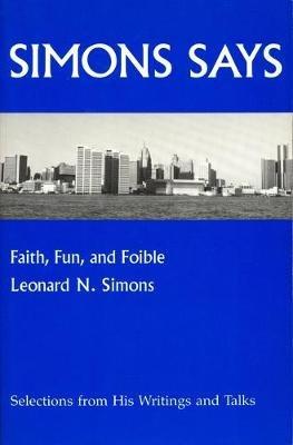 Simons Says - Faith, Fun, Foibles (Paperback): Leonard N. Simons