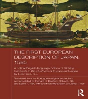 The First European Description of Japan, 1585 - A Critical English-Language Edition of Striking Contrasts in the Customs of...