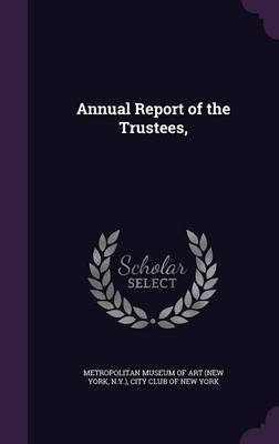 Annual Report of the Trustees, (Hardcover): New York Metropolitan Museum of Art, City Club of New York.