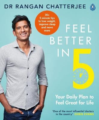 Feel Better in 5 - Your Daily Plan to Feel Great for Life (Paperback): Rangan Chatterjee