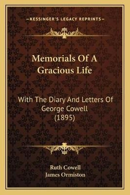 Memorials of a Gracious Life - With the Diary and Letters of George Cowell (1895) (Paperback): Ruth Cowell