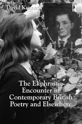 The Ekphrastic Encounter in Contemporary British Poetry and Elsewhere (Hardcover, New Ed): David Kennedy