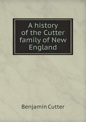A History of the Cutter Family of New England (Paperback): Benjamin Cutter
