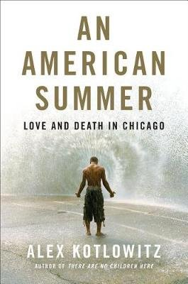 An American Summer - Love and Death in Chicago (Hardcover): Alex Kotlowitz