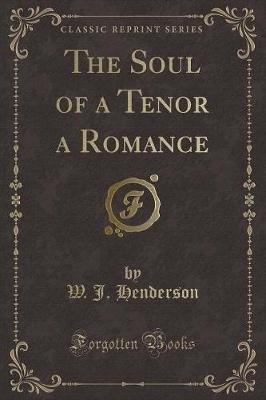 The Soul of a Tenor a Romance (Classic Reprint) (Paperback): W. J Henderson